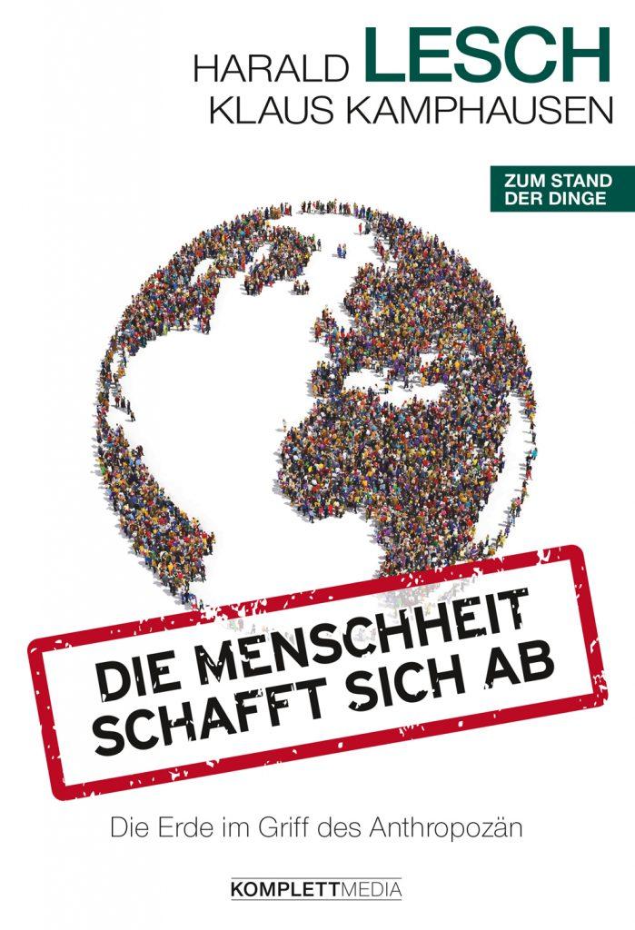 Harald Lesch und Klaus Kamphausen - Die Menschheit schafft sich ab