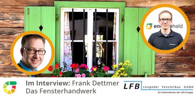 Das Fensterhandwerk Interview Mit Lengeder Fensterbau